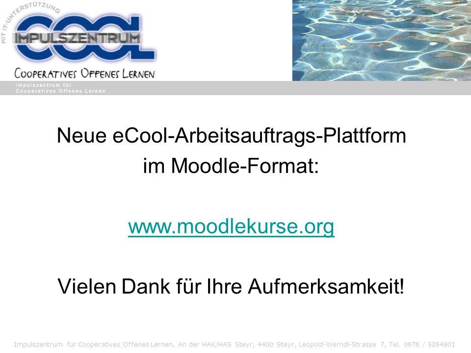 Impulszentrum für Cooperatives Offenes Lernen, An der HAK/HAS Steyr, 4400 Steyr, Leopold-Werndl-Strasse 7, Tel. 0676 / 5264901 Neue eCool-Arbeitsauftr