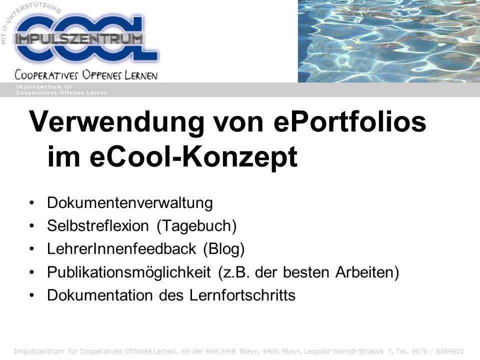 Impulszentrum für Cooperatives Offenes Lernen, An der HAK/HAS Steyr, 4400 Steyr, Leopold-Werndl-Strasse 7, Tel. 0676 / 5264901 Verwendung von ePortfol