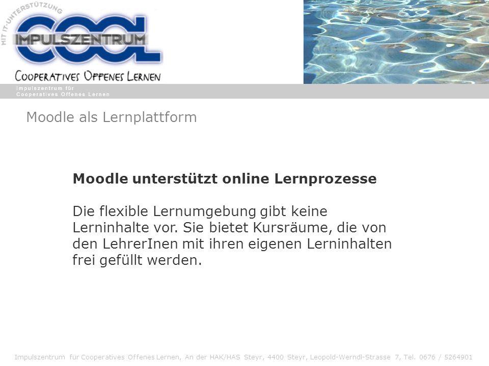 Impulszentrum für Cooperatives Offenes Lernen, An der HAK/HAS Steyr, 4400 Steyr, Leopold-Werndl-Strasse 7, Tel. 0676 / 5264901 Moodle als Lernplattfor