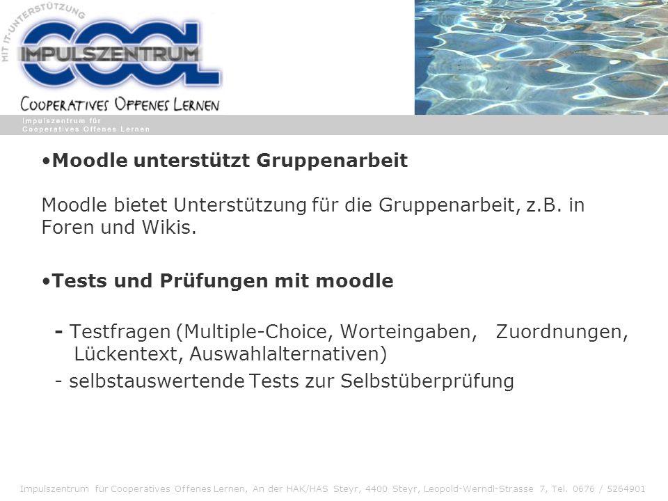 Impulszentrum für Cooperatives Offenes Lernen, An der HAK/HAS Steyr, 4400 Steyr, Leopold-Werndl-Strasse 7, Tel. 0676 / 5264901 Moodle unterstützt Grup