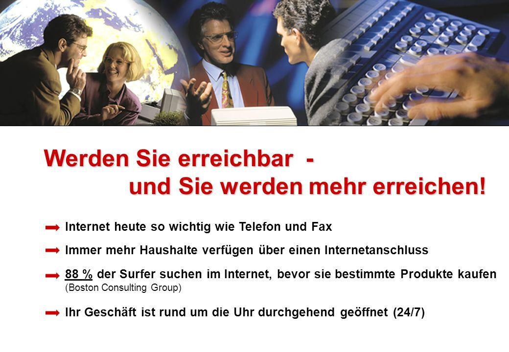 Werden Sie erreichbar - und Sie werden mehr erreichen! und Sie werden mehr erreichen! Internet heute so wichtig wie Telefon und Fax Immer mehr Haushal