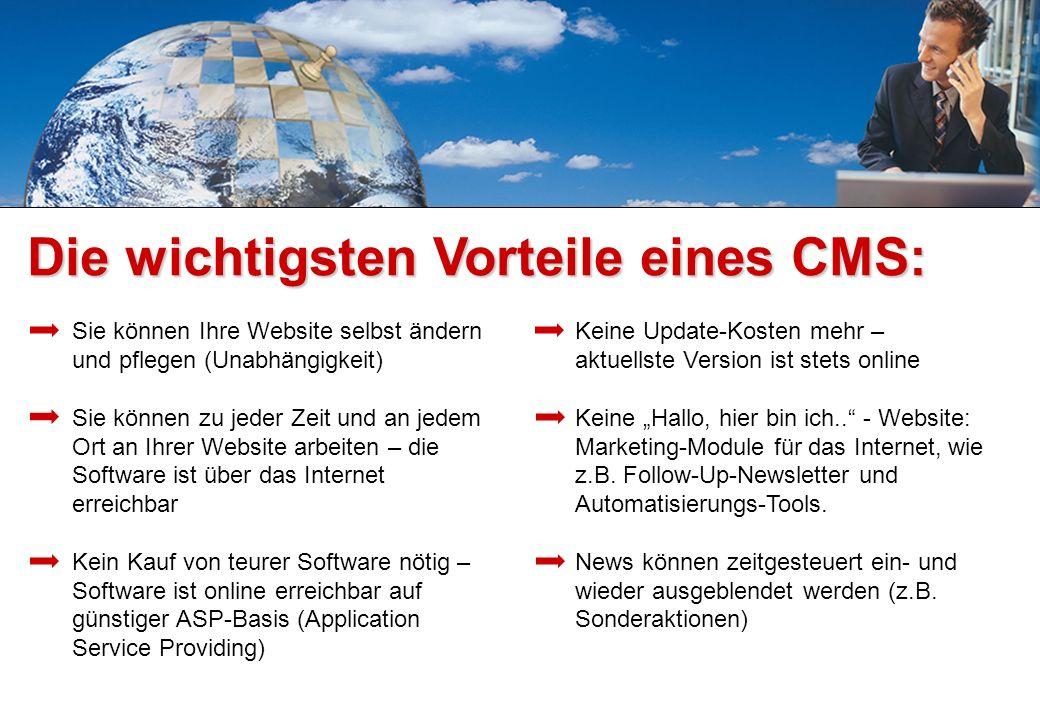 Die wichtigsten Vorteile eines CMS: Sie können Ihre Website selbst ändern und pflegen (Unabhängigkeit) Sie können zu jeder Zeit und an jedem Ort an Ih