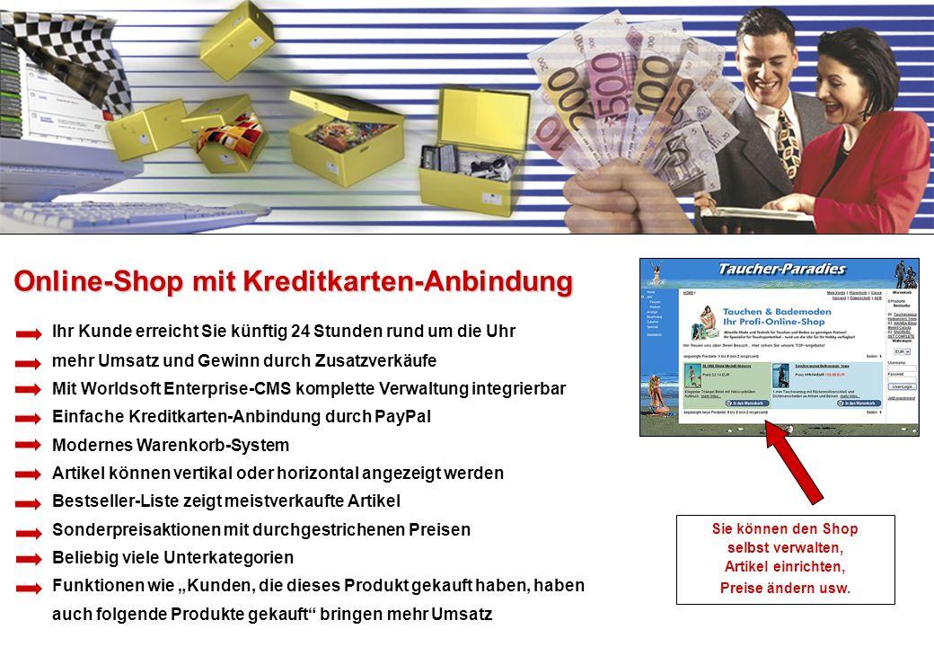 Ihr Kunde erreicht Sie künftig 24 Stunden rund um die Uhr mehr Umsatz und Gewinn durch Zusatzverkäufe Mit Worldsoft Enterprise-CMS komplette Verwaltun