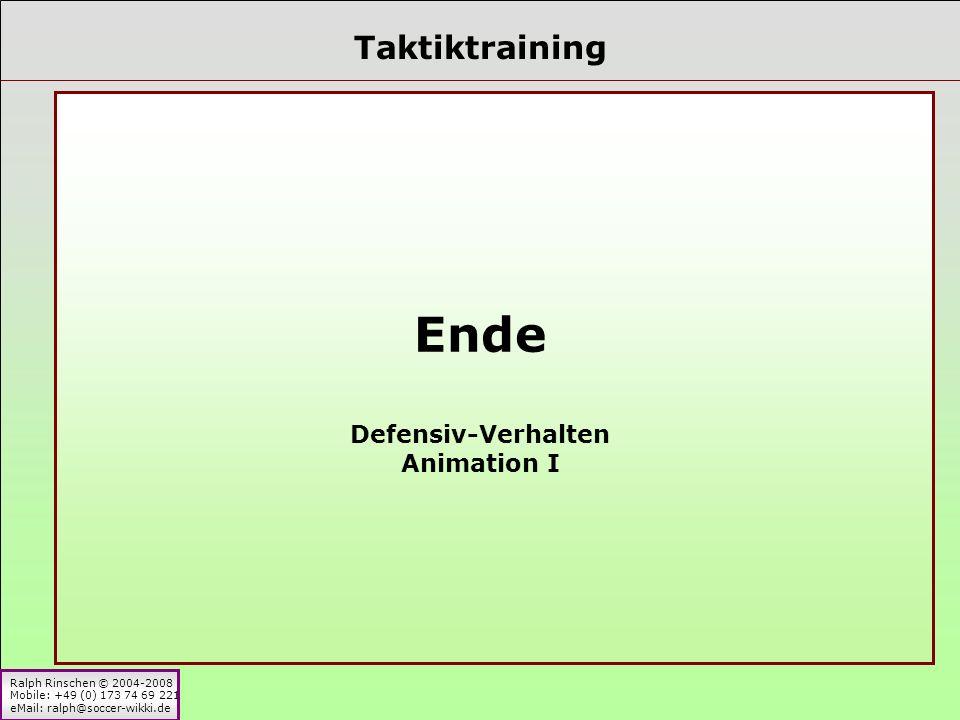 Ralph Rinschen © 2004-2008 Mobile: +49 (0) 173 74 69 221 eMail: ralph@soccer-wikki.de Taktiktraining Ende Defensiv-Verhalten Animation I