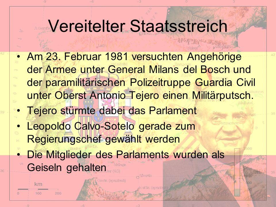 Vereitelter Staatsstreich Am 23. Februar 1981 versuchten Angehörige der Armee unter General Milans del Bosch und der paramilitärischen Polizeitruppe G