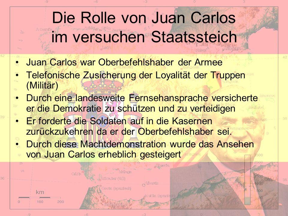 Die Rolle von Juan Carlos im versuchen Staatssteich Juan Carlos war Oberbefehlshaber der Armee Telefonische Zusicherung der Loyalität der Truppen (Mil