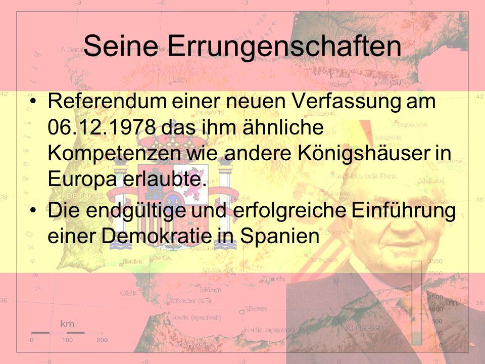 Seine Errungenschaften Referendum einer neuen Verfassung am 06.12.1978 das ihm ähnliche Kompetenzen wie andere Königshäuser in Europa erlaubte. Die en