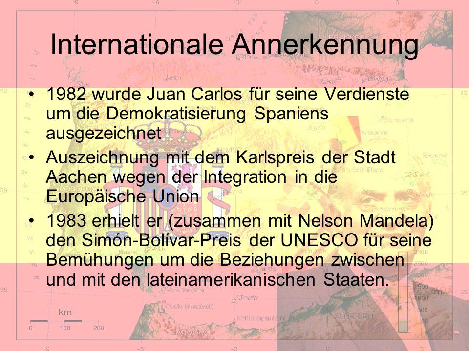 Internationale Annerkennung 1982 wurde Juan Carlos für seine Verdienste um die Demokratisierung Spaniens ausgezeichnet Auszeichnung mit dem Karlspreis