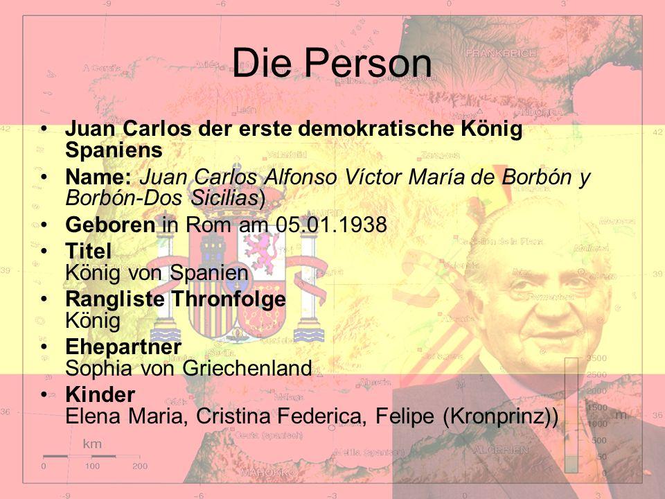 Die Person Juan Carlos der erste demokratische König Spaniens Name: Juan Carlos Alfonso Víctor María de Borbón y Borbón-Dos Sicilias) Geboren in Rom a