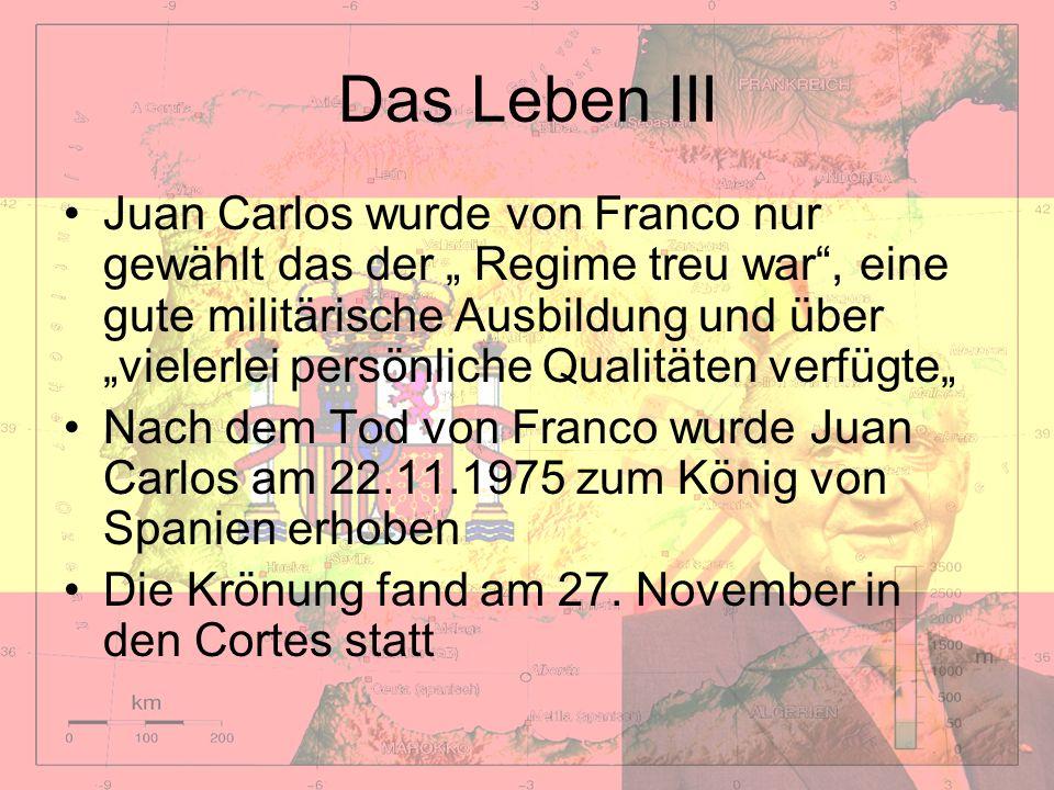 Das Leben III Juan Carlos wurde von Franco nur gewählt das der Regime treu war, eine gute militärische Ausbildung und über vielerlei persönliche Quali