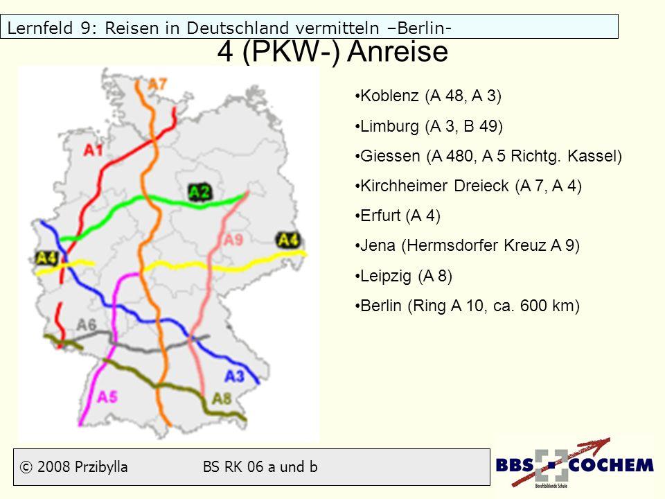 © 2008 Przibylla BS RK 06 a und b Lernfeld 9: Reisen in Deutschland vermitteln –Berlin- 4 (PKW-) Anreise Koblenz (A 48, A 3) Limburg (A 3, B 49) Giess