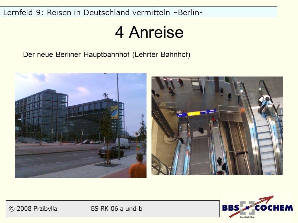 © 2008 Przibylla BS RK 06 a und b Lernfeld 9: Reisen in Deutschland vermitteln –Berlin- 4 Anreise Der neue Berliner Hauptbahnhof (Lehrter Bahnhof)
