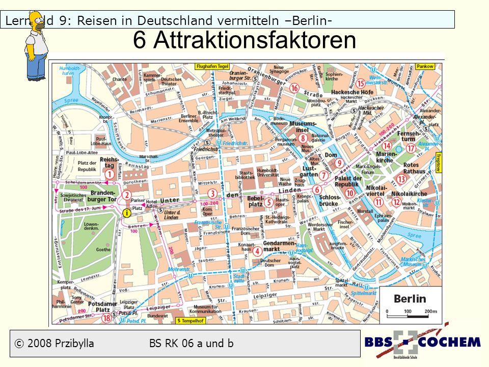 © 2008 Przibylla BS RK 06 a und b Lernfeld 9: Reisen in Deutschland vermitteln –Berlin- 6 Attraktionsfaktoren