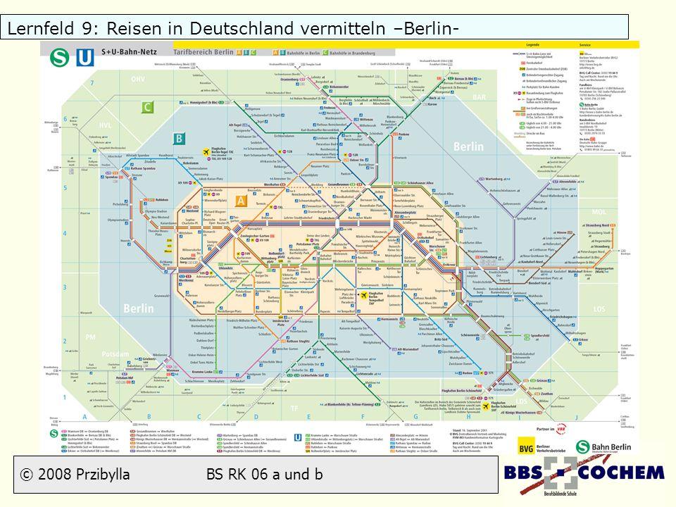 © 2008 Przibylla BS RK 06 a und b Lernfeld 9: Reisen in Deutschland vermitteln –Berlin-