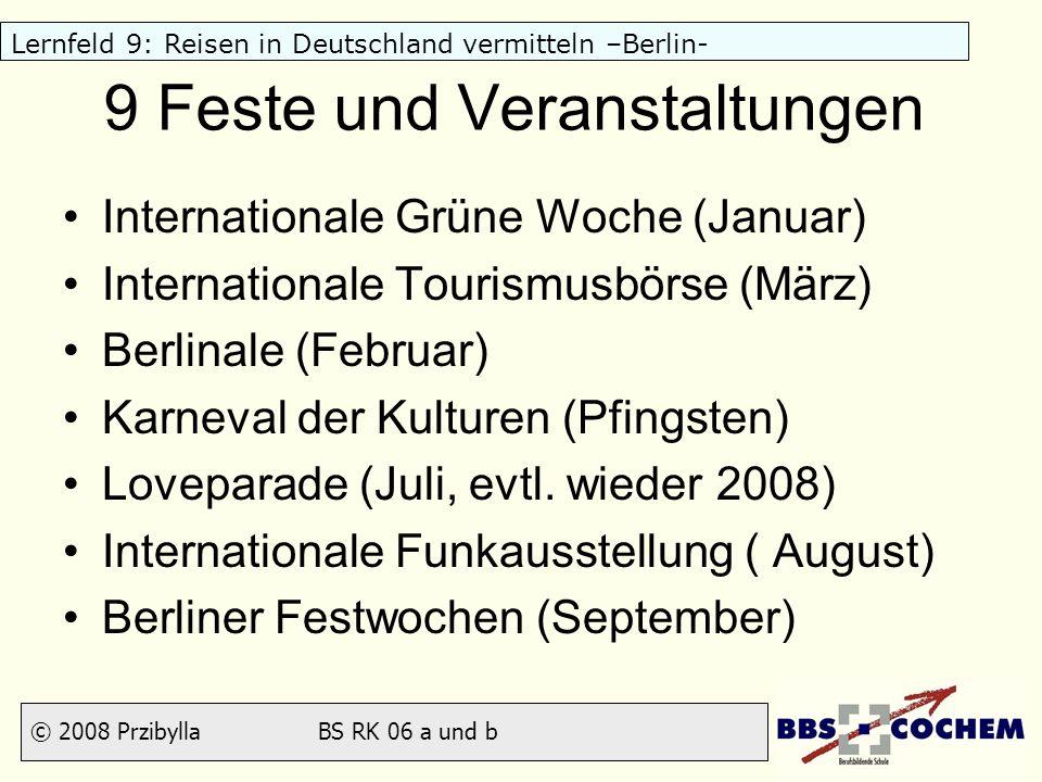 © 2008 Przibylla BS RK 06 a und b Lernfeld 9: Reisen in Deutschland vermitteln –Berlin- 9 Feste und Veranstaltungen Internationale Grüne Woche (Januar