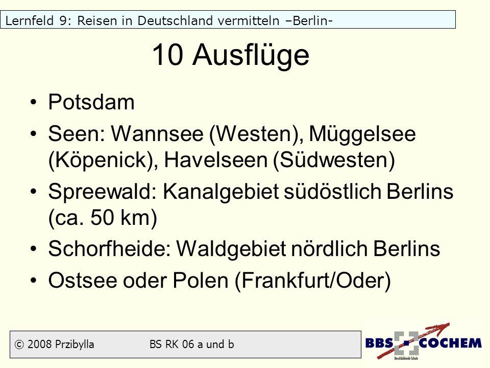 © 2008 Przibylla BS RK 06 a und b Lernfeld 9: Reisen in Deutschland vermitteln –Berlin- 10 Ausflüge Potsdam Seen: Wannsee (Westen), Müggelsee (Köpenic