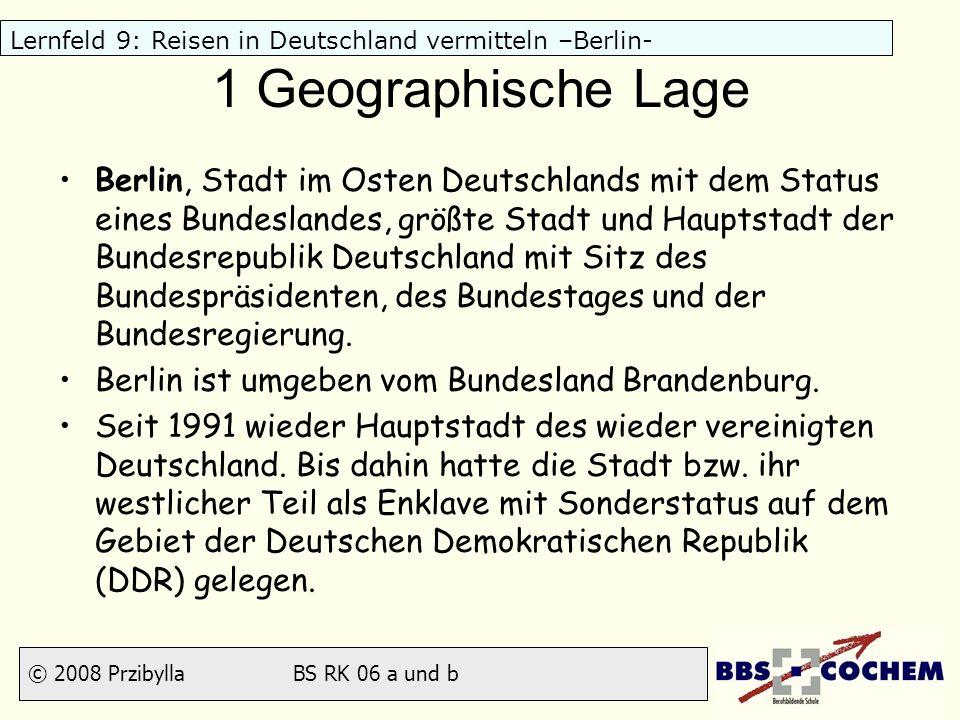 © 2008 Przibylla BS RK 06 a und b Lernfeld 9: Reisen in Deutschland vermitteln –Berlin- 1 Geographische Lage München Augsburg XBerlin liegt in einem eiszeitlichen Urstromtal und wird von den Flüssen Havel, Spree und Panke durchflossen, die mehrere Seen im Stadtgebiet bilden.