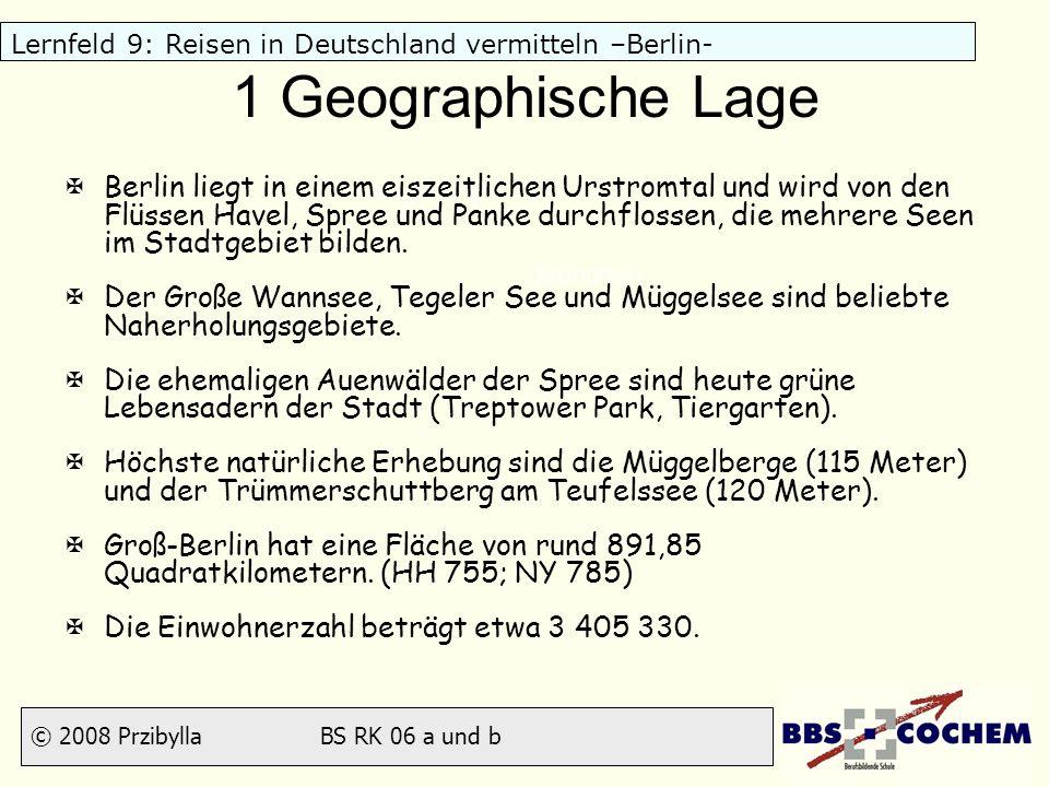 © 2008 Przibylla BS RK 06 a und b Lernfeld 9: Reisen in Deutschland vermitteln –Berlin- 1 Geographische Lage München Augsburg XBerlin liegt in einem e