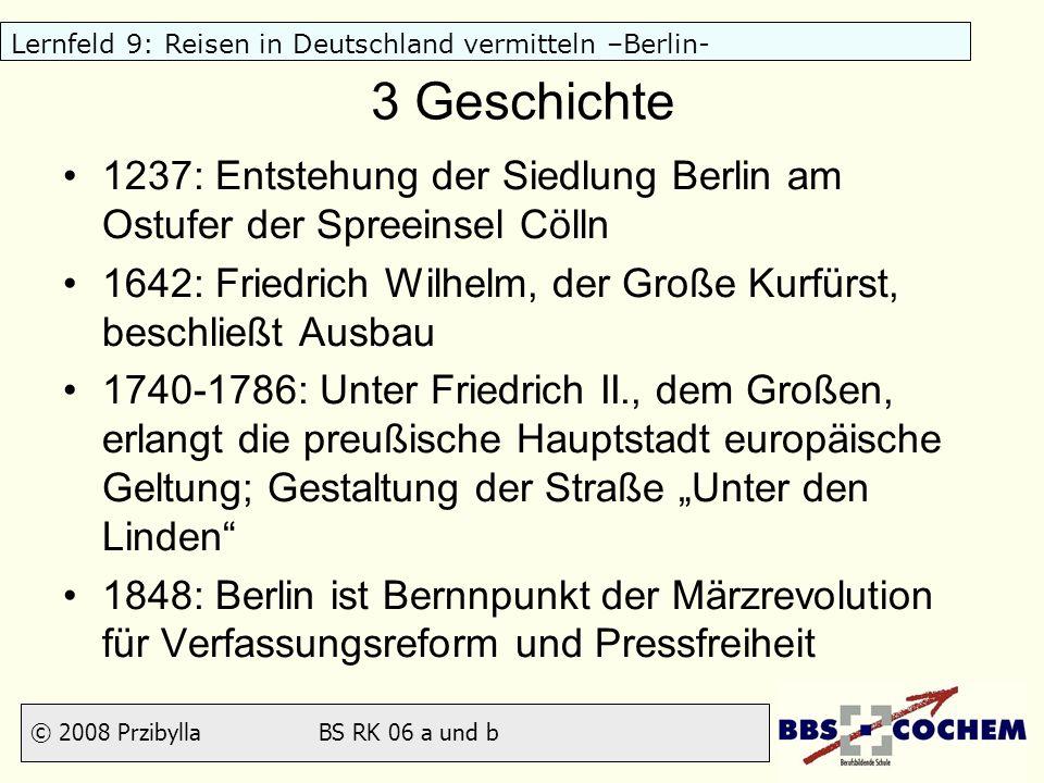 © 2008 Przibylla BS RK 06 a und b Lernfeld 9: Reisen in Deutschland vermitteln –Berlin- 3 Geschichte 1237: Entstehung der Siedlung Berlin am Ostufer d