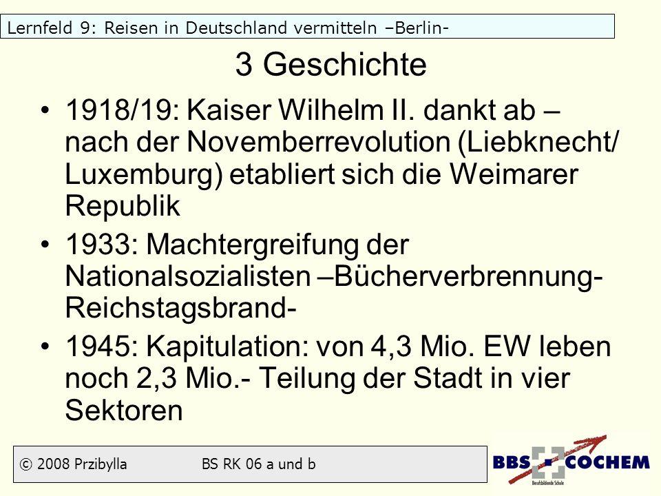 © 2008 Przibylla BS RK 06 a und b Lernfeld 9: Reisen in Deutschland vermitteln –Berlin- 3 Geschichte 1918/19: Kaiser Wilhelm II. dankt ab – nach der N