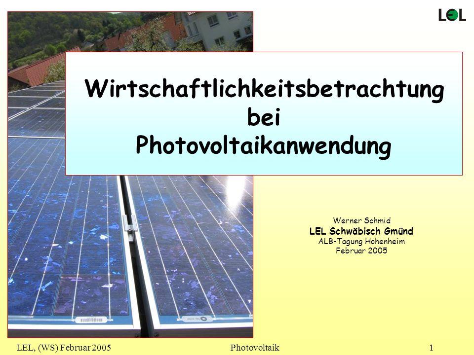 LEL, (WS) Februar 2005Photovoltaik1 Werner Schmid LEL Schwäbisch Gmünd ALB-Tagung Hohenheim Februar 2005 Wirtschaftlichkeitsbetrachtung bei Photovolta