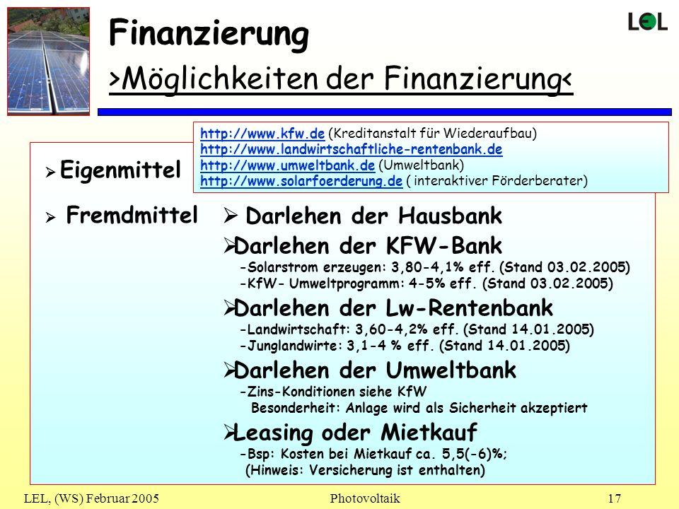 LEL, (WS) Februar 2005Photovoltaik17 Finanzierung >Möglichkeiten der Finanzierung< Eigenmittel Darlehen der Hausbank Fremdmittel Darlehen der KFW-Bank