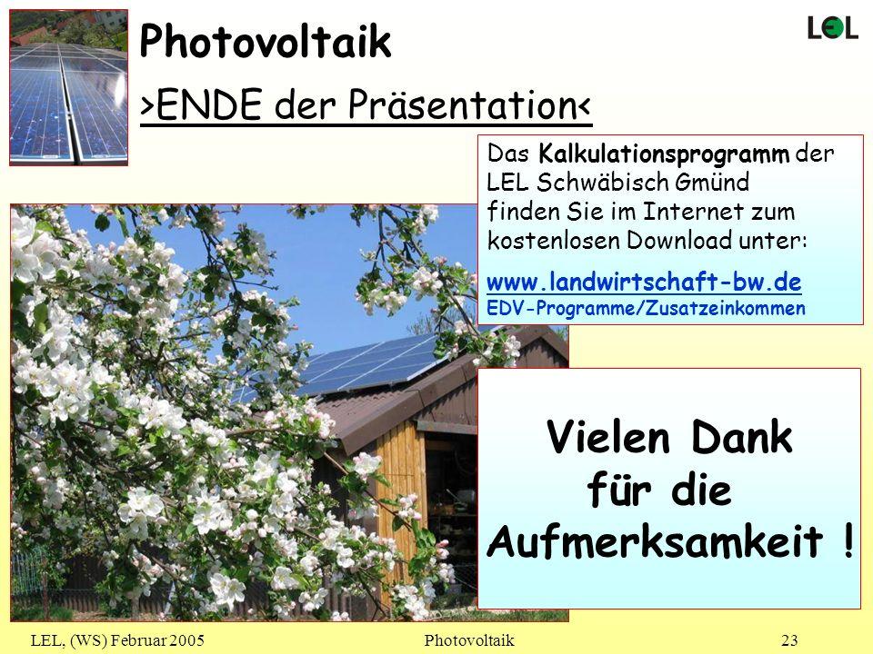 LEL, (WS) Februar 2005Photovoltaik23 >ENDE der Präsentation< Photovoltaik Vielen Dank für die Aufmerksamkeit ! Das Kalkulationsprogramm der LEL Schwäb