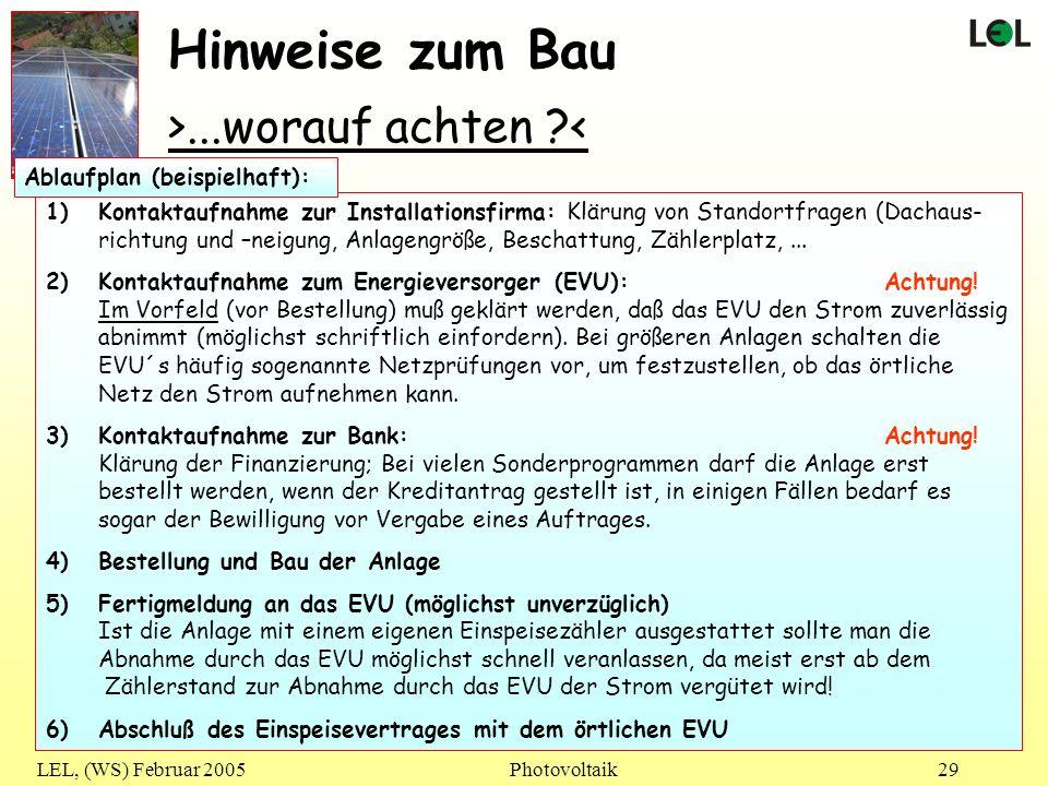 LEL, (WS) Februar 2005Photovoltaik29 Hinweise zum Bau >...worauf achten ?< 1)Kontaktaufnahme zur Installationsfirma: Klärung von Standortfragen (Dacha