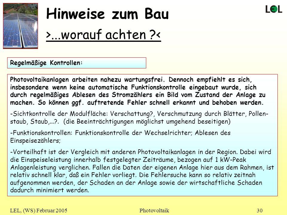 LEL, (WS) Februar 2005Photovoltaik30 Hinweise zum Bau >...worauf achten ?< Photovoltaikanlagen arbeiten nahezu wartungsfrei. Dennoch empfiehlt es sich
