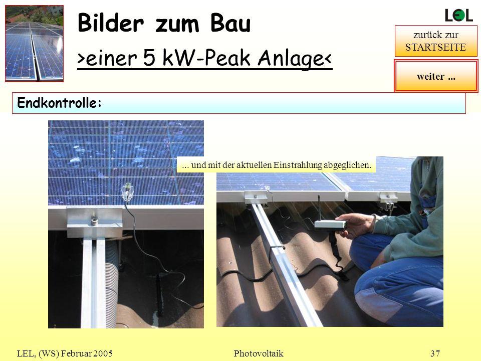 LEL, (WS) Februar 2005Photovoltaik37 Bilder zum Bau >einer 5 kW-Peak Anlage< zurück zur STARTSEITE Die Leerlaufspannung der Modulstränge wird gemessen