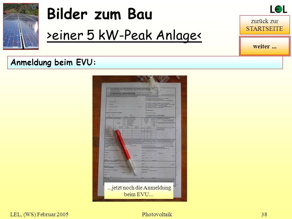LEL, (WS) Februar 2005Photovoltaik38 Bilder zum Bau >einer 5 kW-Peak Anlage< zurück zur STARTSEITE Anmeldung beim EVU:...jetzt noch die Anmeldung beim
