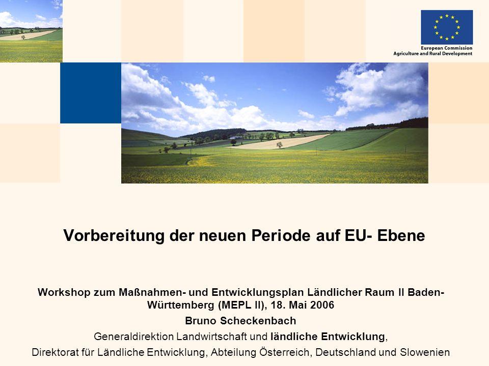 Workshop zum Maßnahmen- und Entwicklungsplan Ländlicher Raum II Baden- Württemberg (MEPL II), 18. Mai 2006 Bruno Scheckenbach Generaldirektion Landwir
