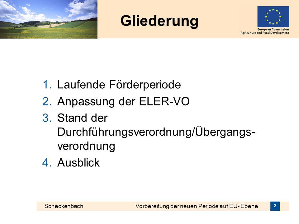 Scheckenbach Vorbereitung der neuen Periode auf EU- Ebene 2 Gliederung 1.Laufende Förderperiode 2.Anpassung der ELER-VO 3.Stand der Durchführungsveror