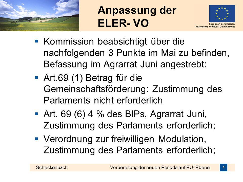 Scheckenbach Vorbereitung der neuen Periode auf EU- Ebene 4 Anpassung der ELER- VO Kommission beabsichtigt über die nachfolgenden 3 Punkte im Mai zu b