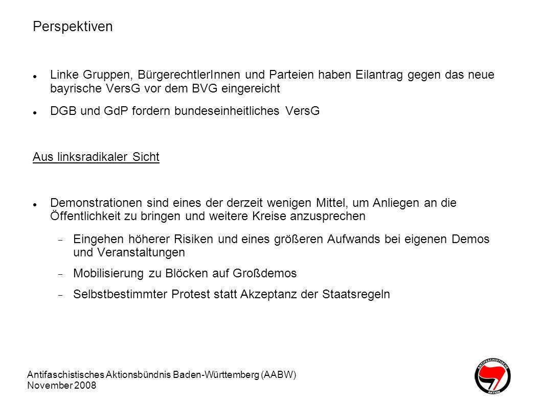 Antifaschistisches Aktionsbündnis Baden-Württemberg (AABW) November 2008 Perspektiven Linke Gruppen, BürgerechtlerInnen und Parteien haben Eilantrag g