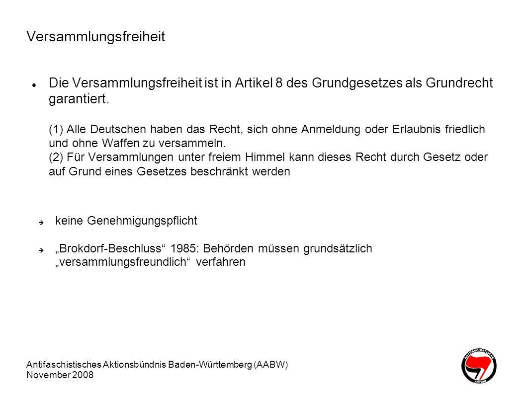 Antifaschistisches Aktionsbündnis Baden-Württemberg (AABW) November 2008 Versammlungsfreiheit Die Versammlungsfreiheit ist in Artikel 8 des Grundgeset