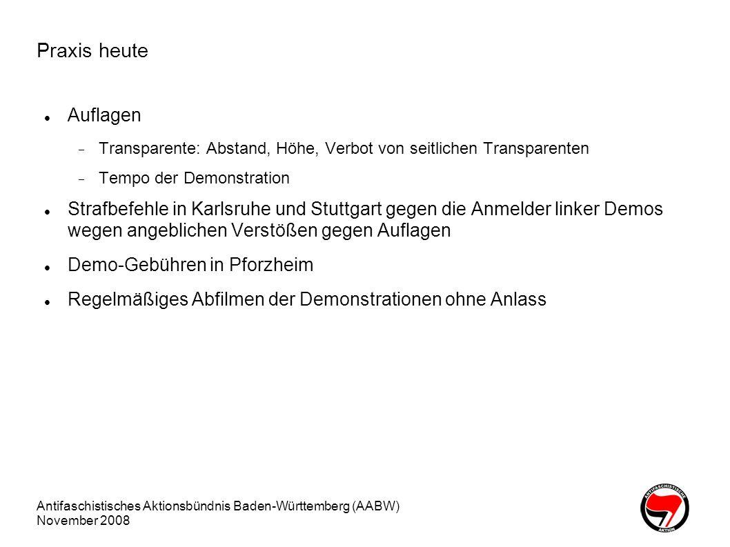 Antifaschistisches Aktionsbündnis Baden-Württemberg (AABW) November 2008 Inhalte des neuen Versammlungsgesetz: Versammlungsleitung Genehmigung von AnmelderIn und OrdnerInnen die zuständige Behörde kann VersammlungsleiterInnen und OrdnerInnen als ungeeignet ablehnen, wenn Tatsachen die Annahme rechtfertigen, dass sie die Friedlichkeit der Versammlung gefährden.