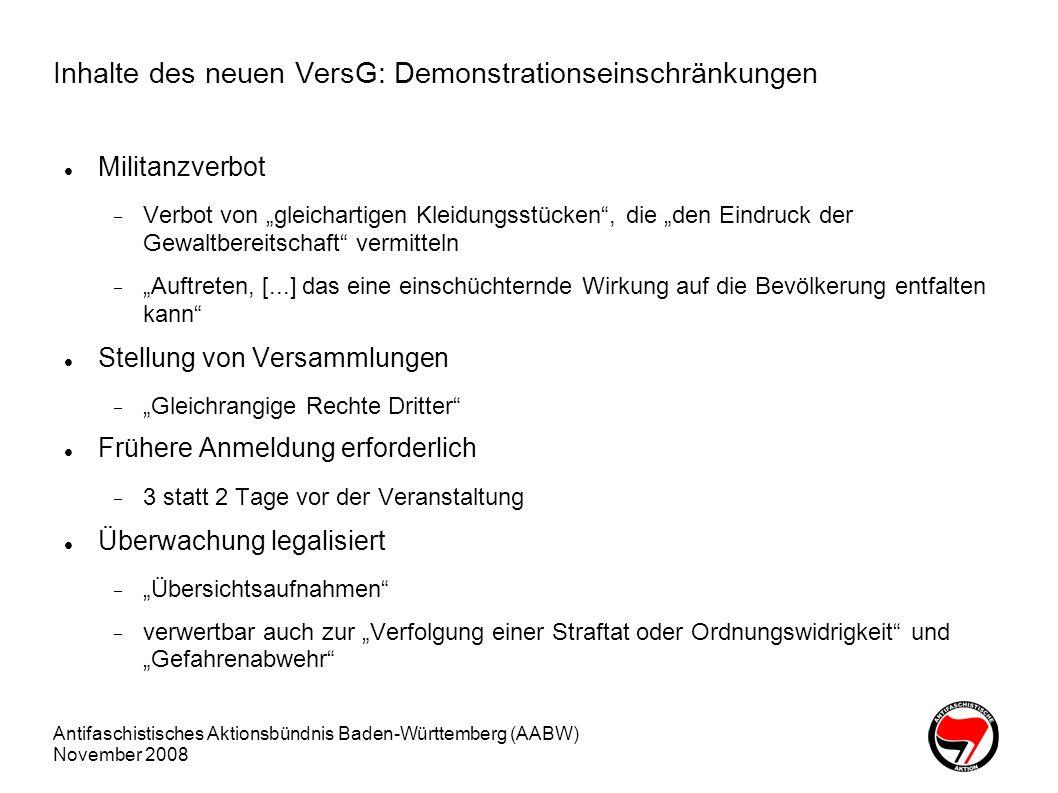 Antifaschistisches Aktionsbündnis Baden-Württemberg (AABW) November 2008 Auswirkungen des neuen VersG Spontaner Protest kaum mehr möglich Frühere Anmeldung erforderlich OrdnerInnen benennen Neue Möglichkeiten für Willkür von Behörden und Polizei Ablehnung von VeranstalterInnen bzw.