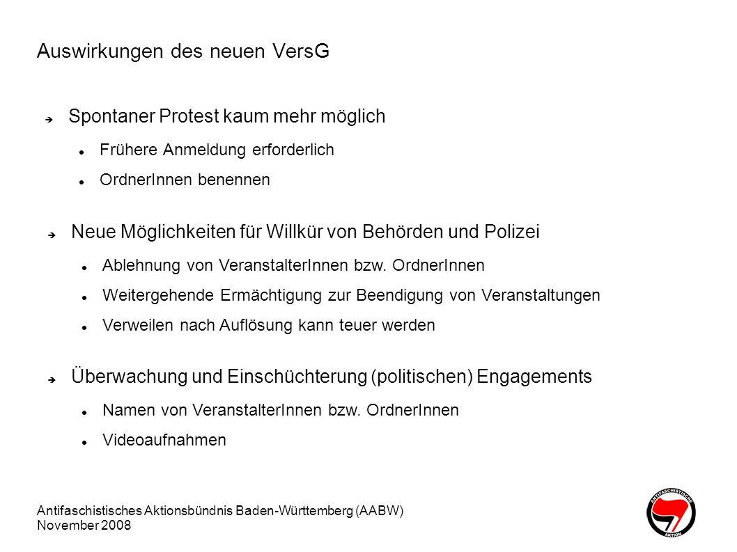 Antifaschistisches Aktionsbündnis Baden-Württemberg (AABW) November 2008 Auswirkungen des neuen VersG Spontaner Protest kaum mehr möglich Frühere Anme