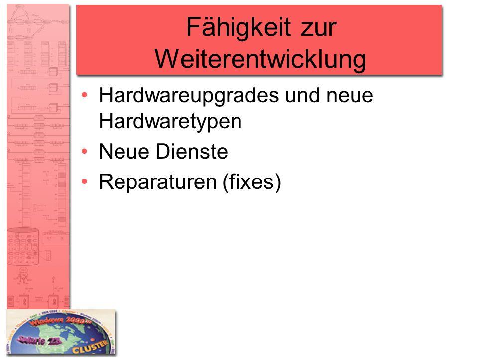 Fähigkeit zur Weiterentwicklung Hardwareupgrades und neue Hardwaretypen Neue Dienste Reparaturen (fixes)