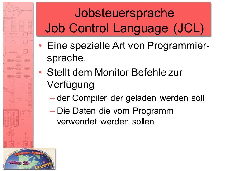 Jobsteuersprache Job Control Language (JCL) Eine spezielle Art von Programmier- sprache. Stellt dem Monitor Befehle zur Verfügung –der Compiler der ge