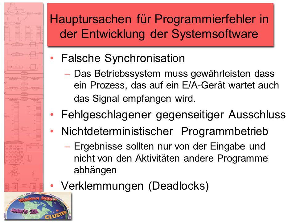 Hauptursachen für Programmierfehler in der Entwicklung der Systemsoftware Falsche Synchronisation –Das Betriebssystem muss gewährleisten dass ein Proz