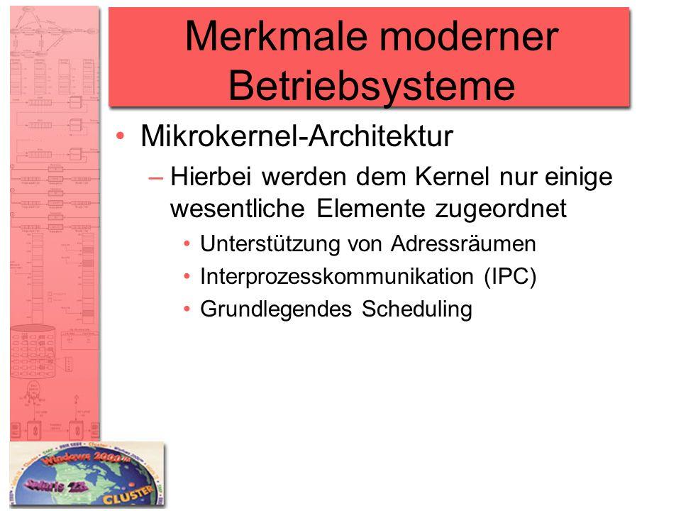 Merkmale moderner Betriebsysteme Mikrokernel-Architektur –Hierbei werden dem Kernel nur einige wesentliche Elemente zugeordnet Unterstützung von Adres