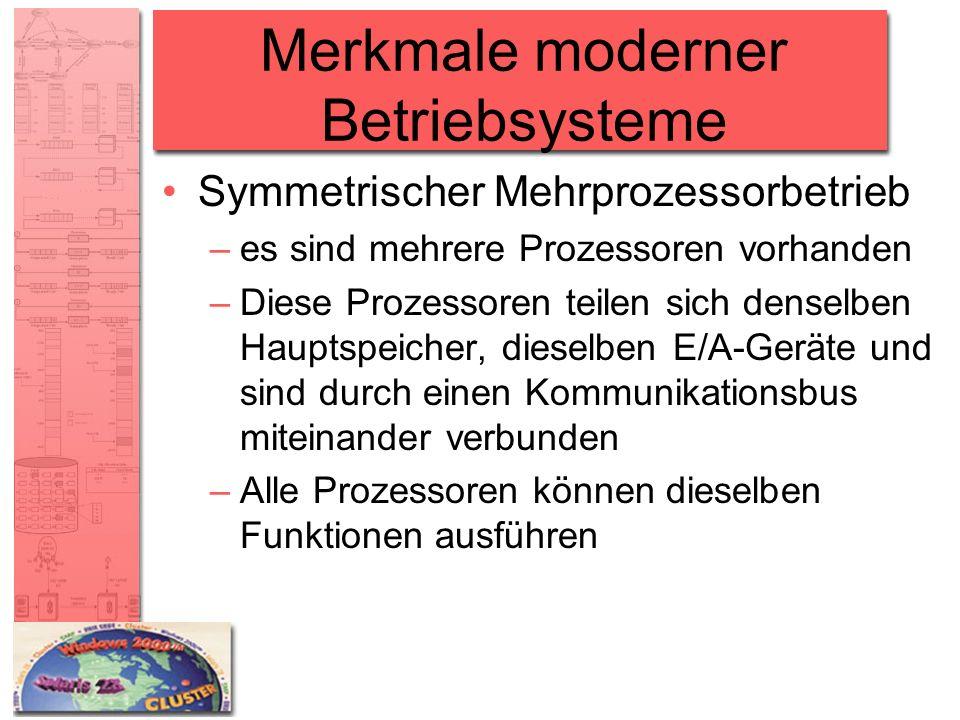 Merkmale moderner Betriebsysteme Symmetrischer Mehrprozessorbetrieb –es sind mehrere Prozessoren vorhanden –Diese Prozessoren teilen sich denselben Ha