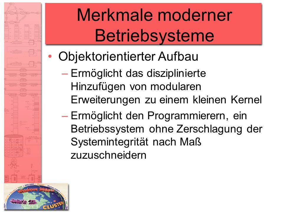 Merkmale moderner Betriebsysteme Objektorientierter Aufbau –Ermöglicht das disziplinierte Hinzufügen von modularen Erweiterungen zu einem kleinen Kern