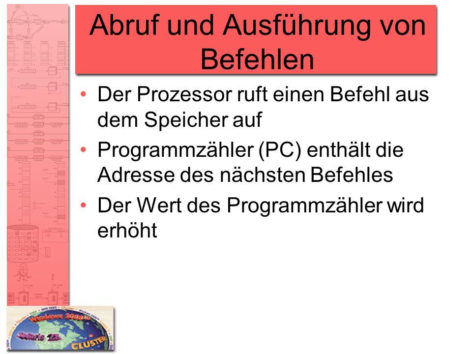 Abruf und Ausführung von Befehlen Der Prozessor ruft einen Befehl aus dem Speicher auf Programmzähler (PC) enthält die Adresse des nächsten Befehles D