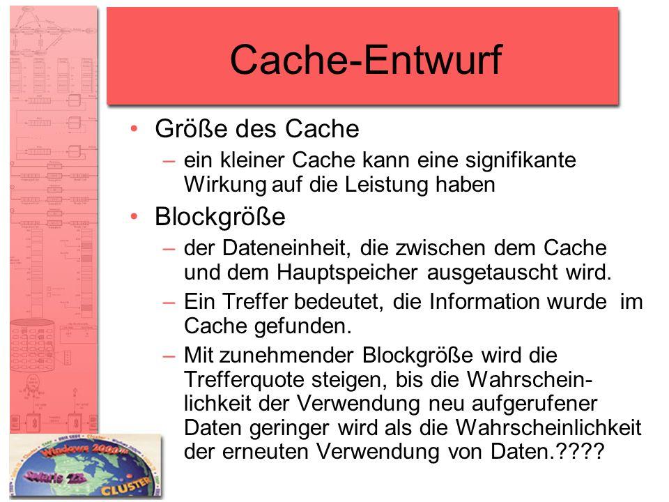Cache-Entwurf Größe des Cache –ein kleiner Cache kann eine signifikante Wirkung auf die Leistung haben Blockgröße –der Dateneinheit, die zwischen dem