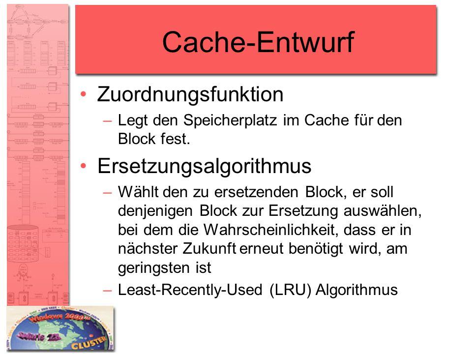 Cache-Entwurf Zuordnungsfunktion –Legt den Speicherplatz im Cache für den Block fest. Ersetzungsalgorithmus –Wählt den zu ersetzenden Block, er soll d