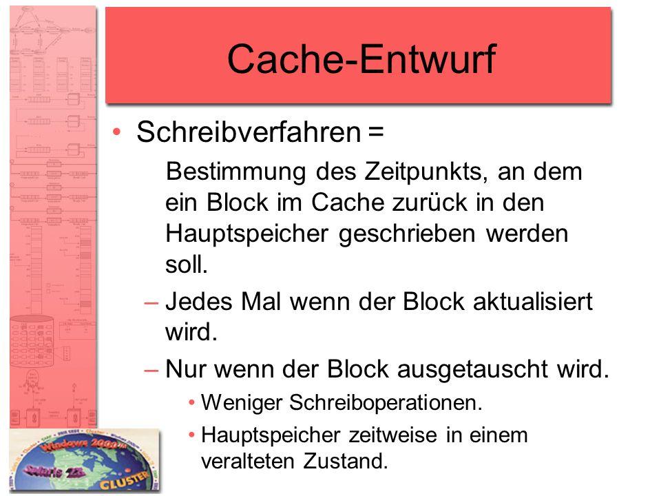 Cache-Entwurf Schreibverfahren = Bestimmung des Zeitpunkts, an dem ein Block im Cache zurück in den Hauptspeicher geschrieben werden soll. –Jedes Mal