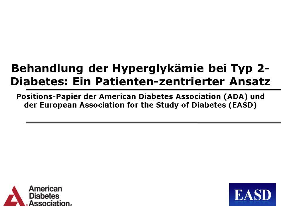 Behandlung der Hyperglykämie bei Typ 2- Diabetes: Ein Patienten-zentrierter Ansatz Positions-Papier der American Diabetes Association (ADA) und der Eu